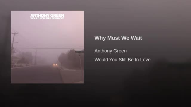 Anthony green. Why must burts wait.. Why burt, why?